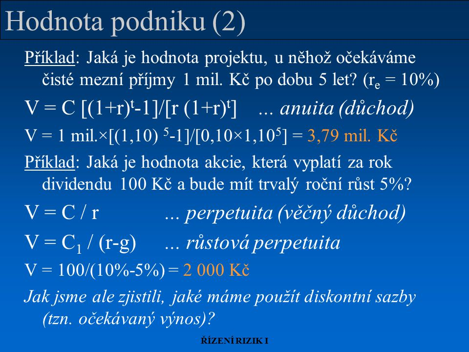 Hodnota podniku (2) V = C [(1+r)t-1]/[r (1+r)t] ... anuita (důchod)